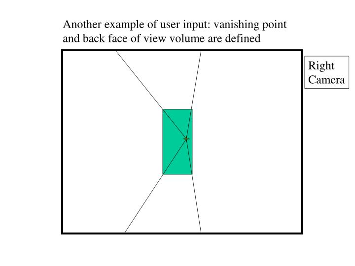 Another example of user input: vanishing point and back face of view volume are defined