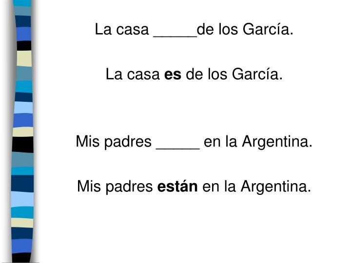 La casa _____de los García.