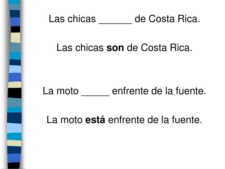 Las chicas ______ de Costa Rica.