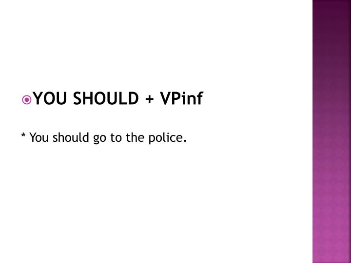 YOU SHOULD + VPinf