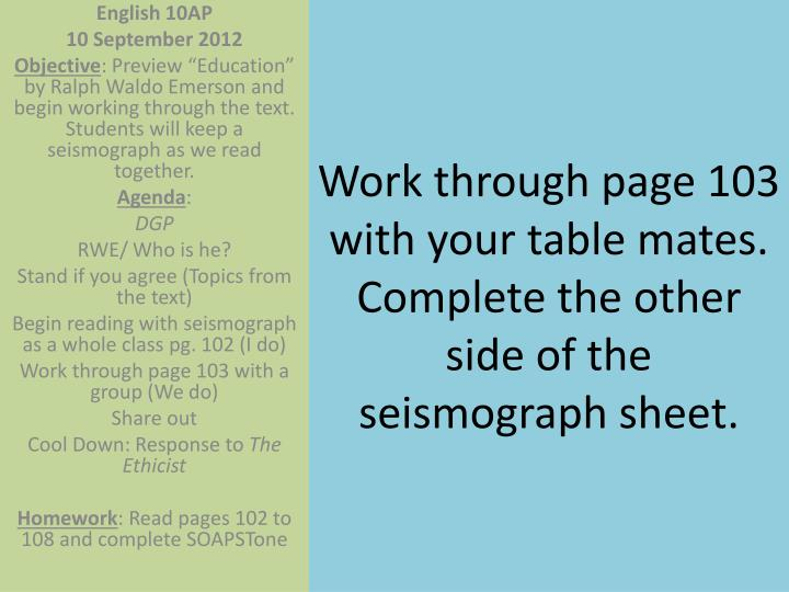 Work through page 103 with your table mates. Complete the other side of the seismograph sheet.