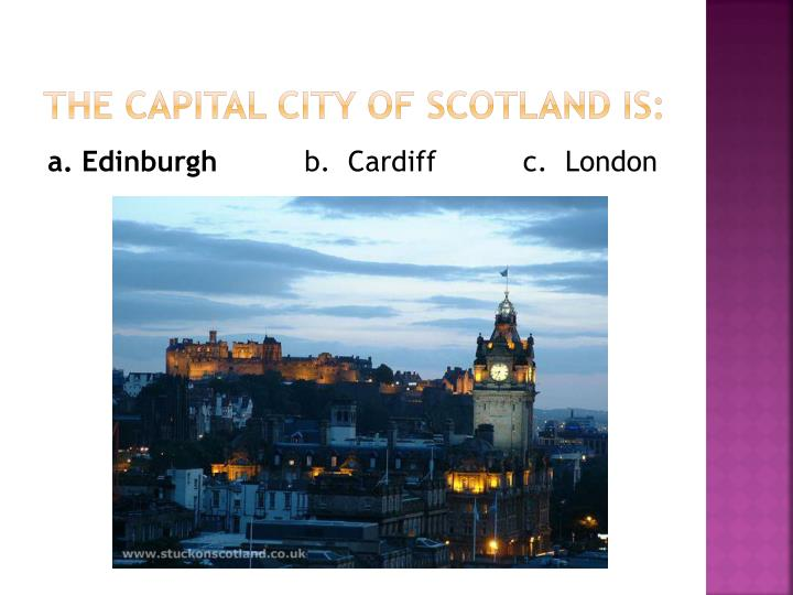 The capital city of scotland is