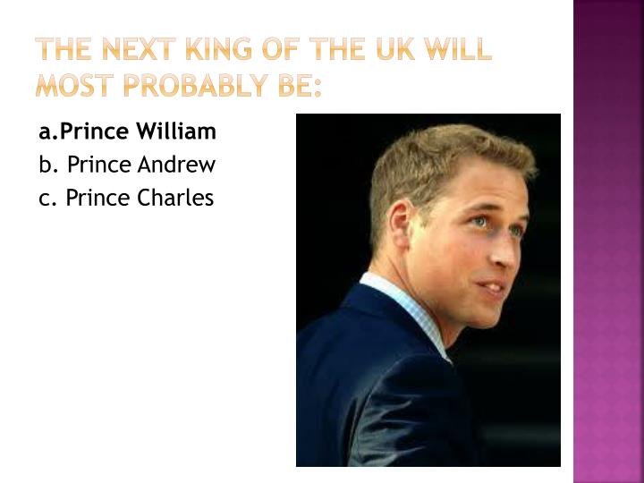 The next king of the UK will most probably be: