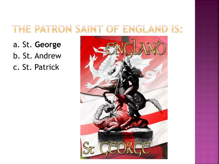The patron saint of England is: