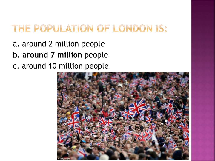 The population of London is: