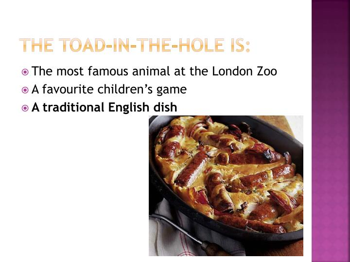 The Toad-in-the-Hole is: