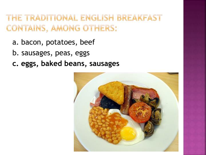 The traditional English breakfast contains, among others: