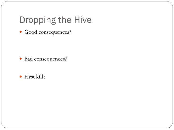 Dropping the Hive