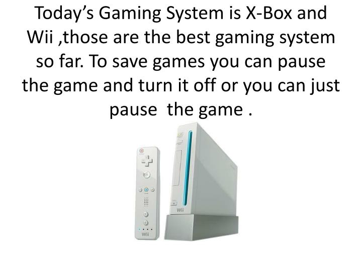 Today's Gaming System is X-Box and