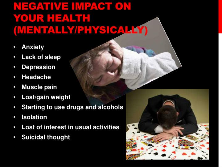 Negative impact on your health (mentally/physically)