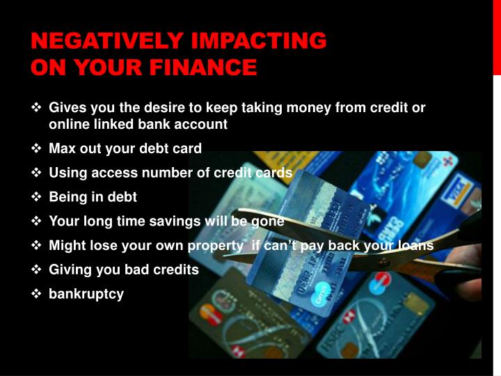 Negatively impacting on your finance