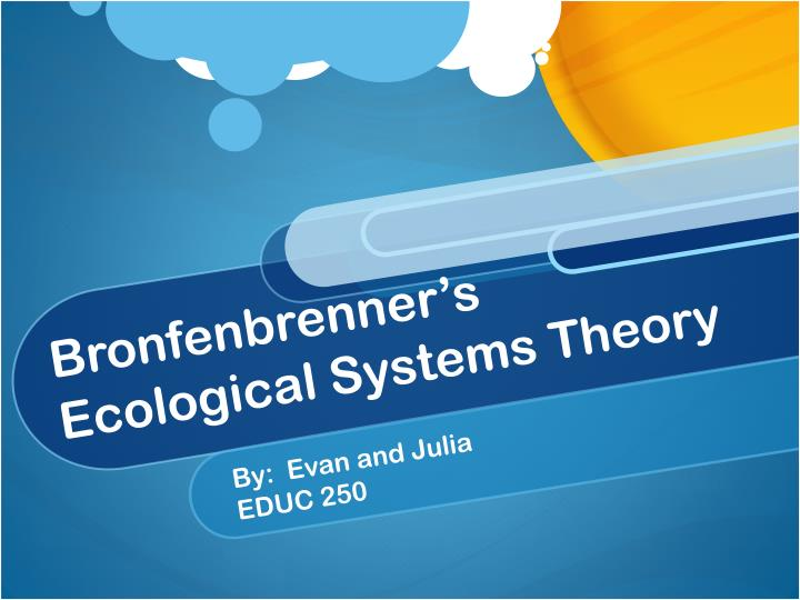 brofenbrenners ecological theory Bronfenbrenner ecological theory 1 bronfenbrenner's ecological systems theory 2 question how does the world around the child.