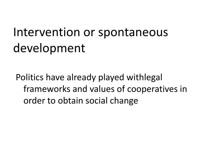 Intervention or spontaneous development
