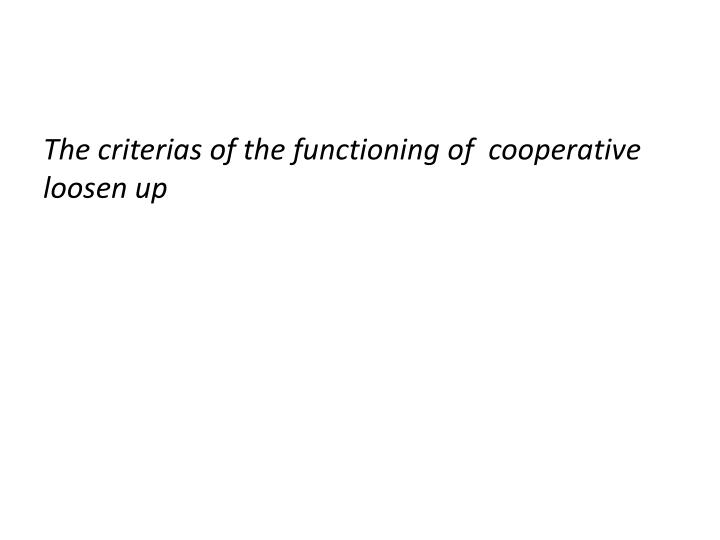 The criterias of the functioning of  cooperative loosen up