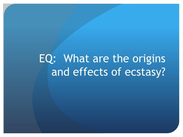 Eq what are the origins and effects of ecstasy