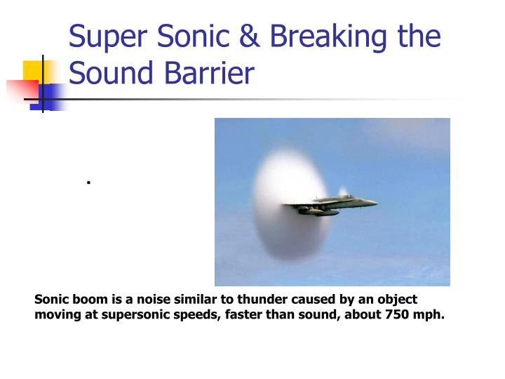 Super Sonic & Breaking the Sound Barrier