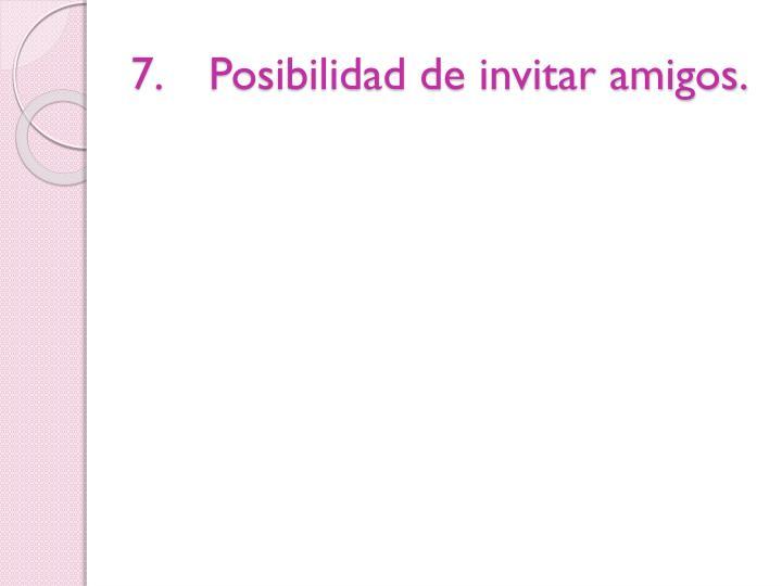 7.Posibilidad de invitar amigos.