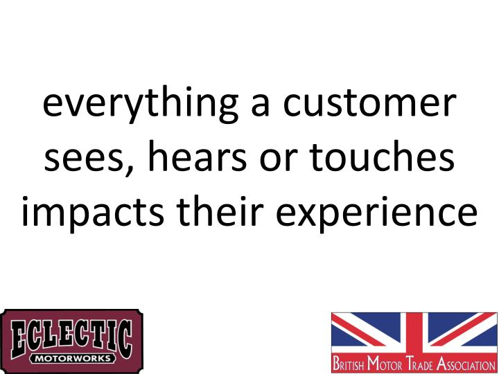 everything a customer sees, hears or touches impacts their experience