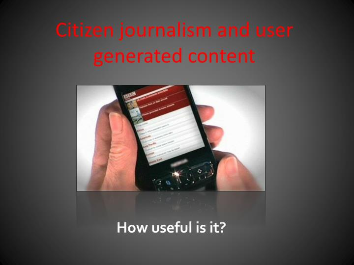 Citizen journalism and user generated content