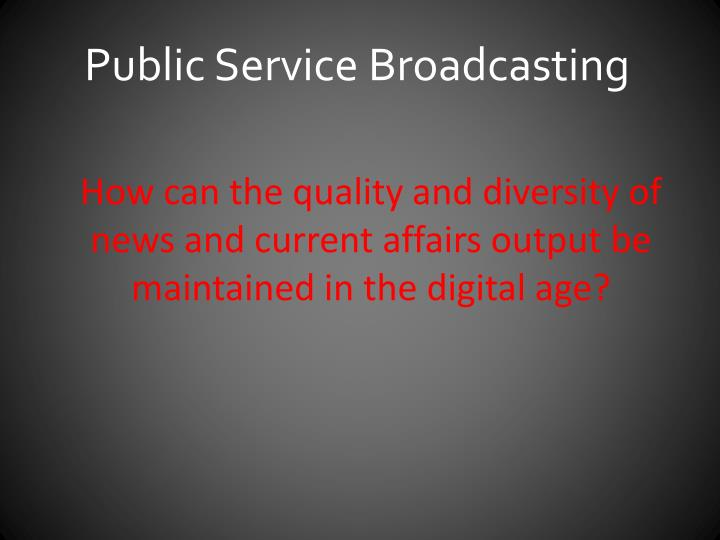How can the quality and diversity of news and current affairs output be maintained in the digital ag...
