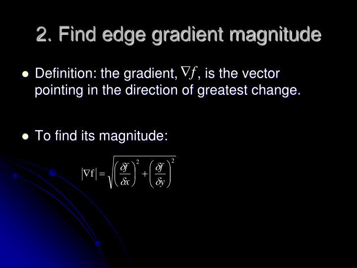 2. Find edge gradient magnitude