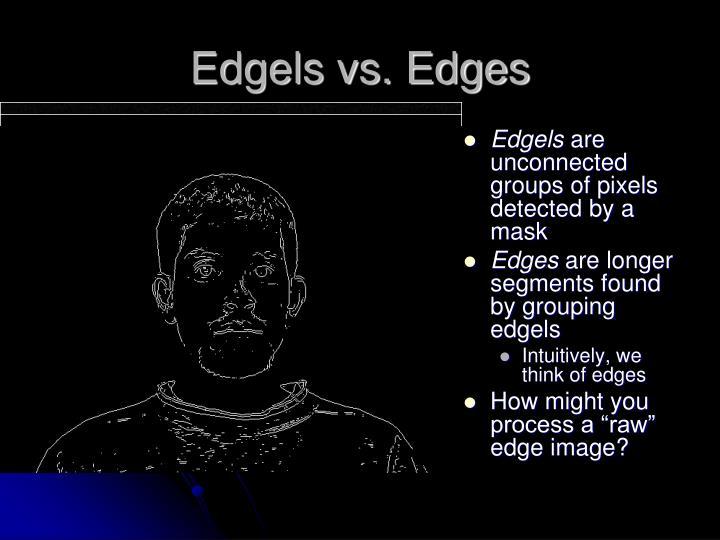 Edgels vs. Edges