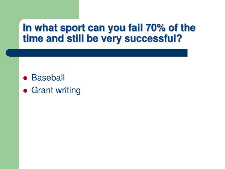 In what sport can you fail 70% of the time and still be very successful?