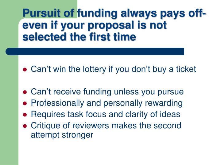 Pursuit of funding always pays off- even if your proposal is not selected the first time