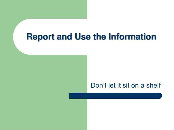 Report and Use the Information