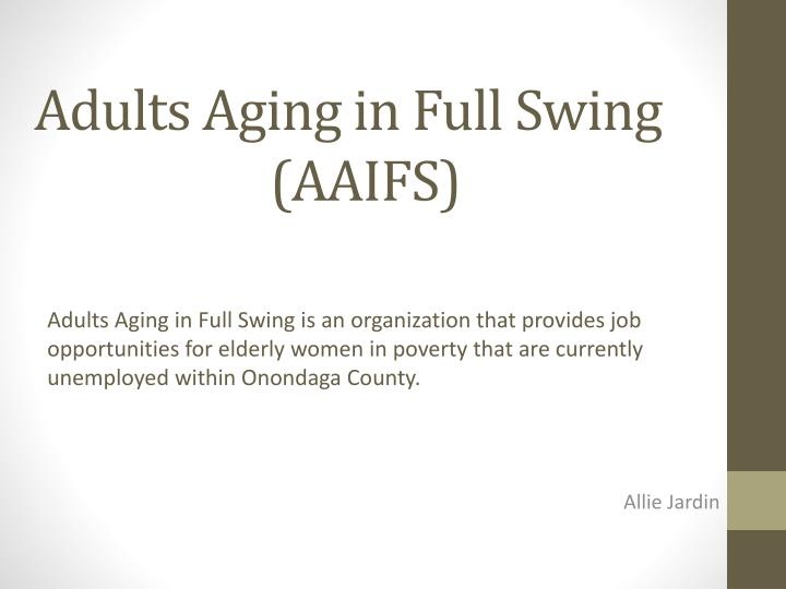 Adults aging in full swing aaifs