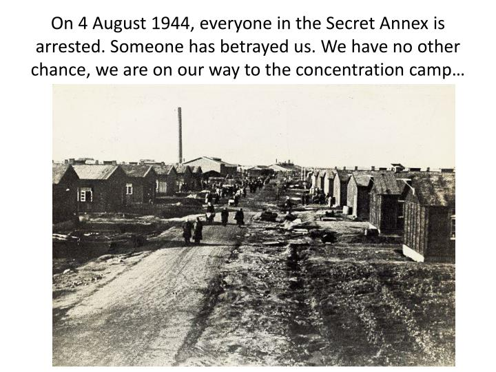 On 4 August 1944, everyone in the Secret Annex