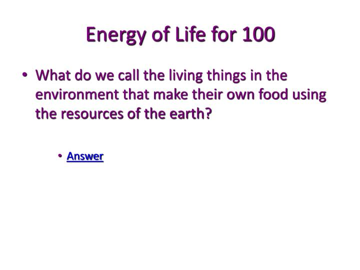 Energy of Life for 100