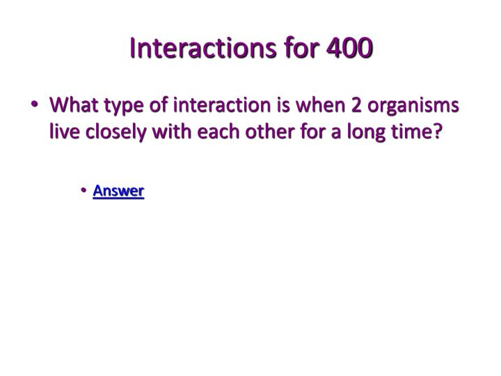 Interactions for 400