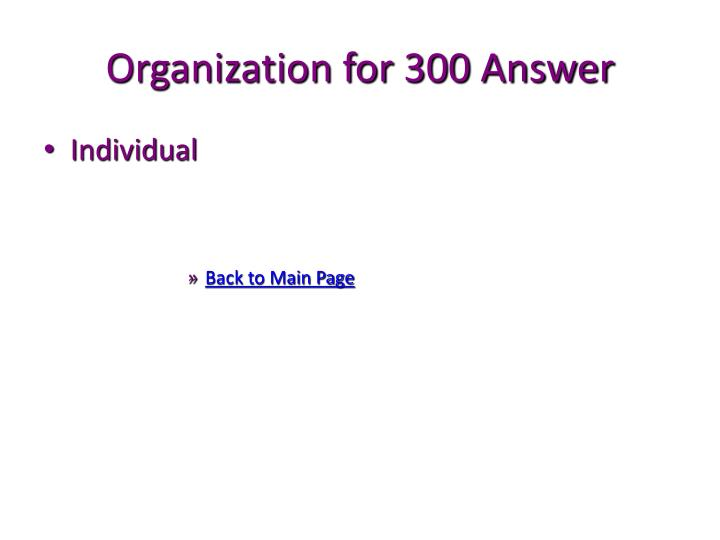 Organization for 300 Answer