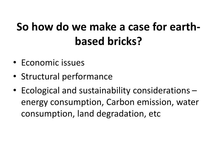 So how do we make a case for earth-based bricks?