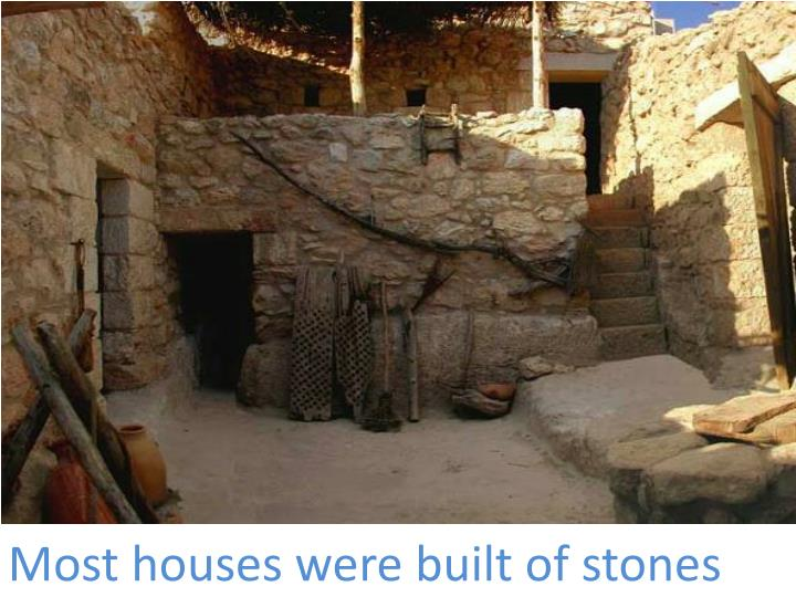 Most houses were built of stones