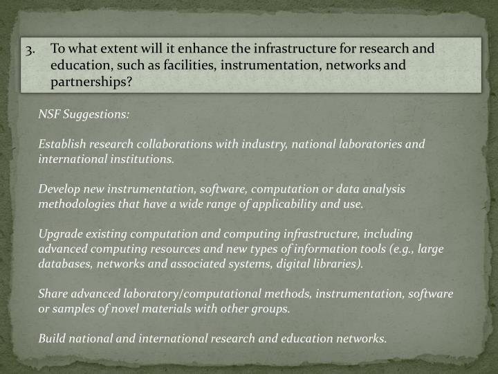 3.	To what extent will it enhance the infrastructure for research and education, such as facilities, instrumentation, networks and partnerships?