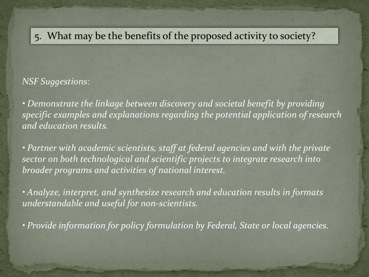 5.  What may be the benefits of the proposed activity to society?
