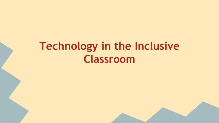 Technology in the Inclusive Classroom