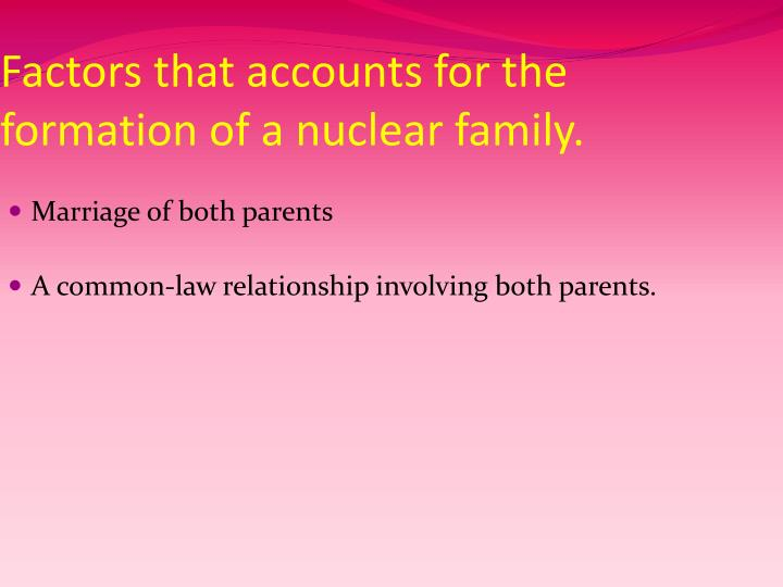 Factors that accounts for the formation of a nuclear family.