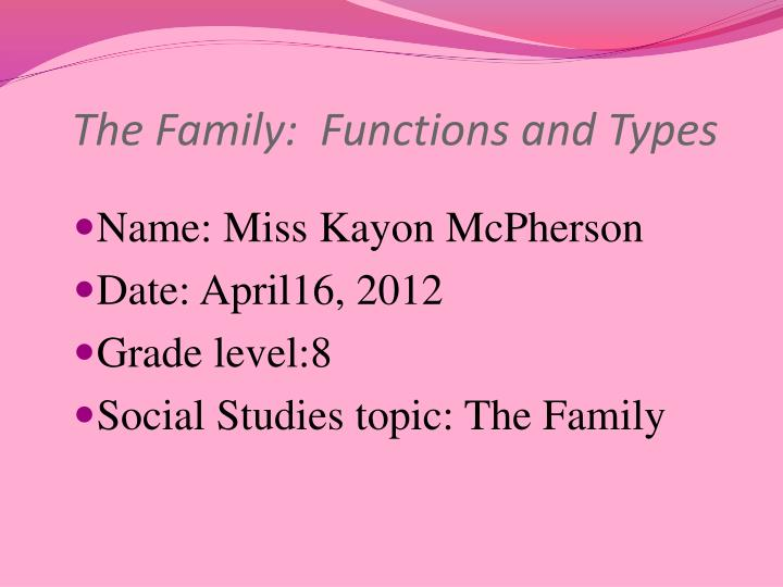 Name miss kayon mcpherson date april16 2012 grade level 8 social studies topic the family
