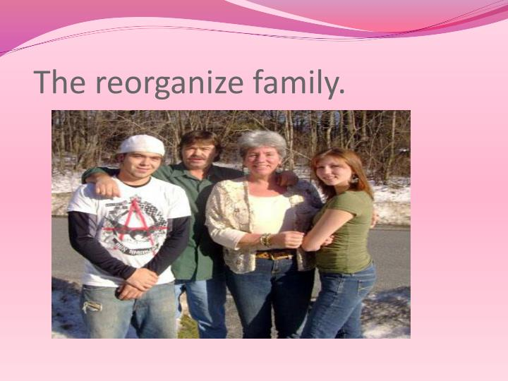 The reorganize family.