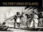 the first cargo of slaves
