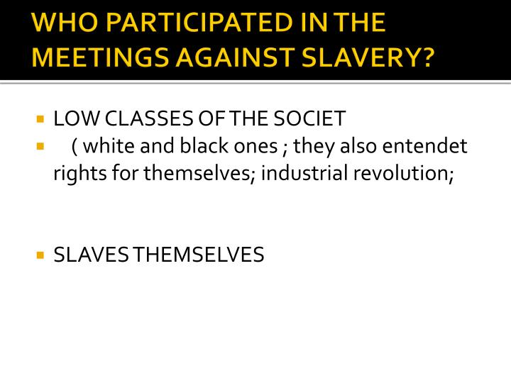 WHO PARTICIPATED IN THE MEETINGS AGAINST SLAVERY?
