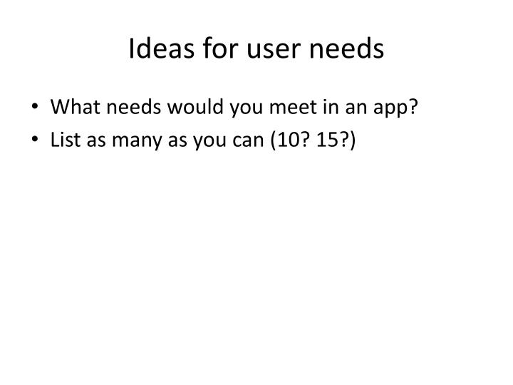 Ideas for user needs