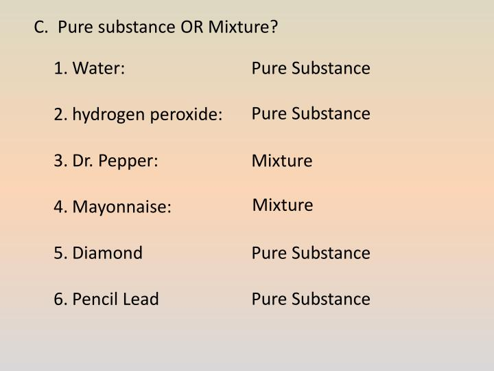 C.  Pure substance OR Mixture?