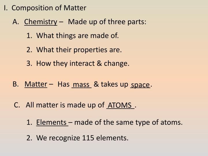 I.  Composition of Matter