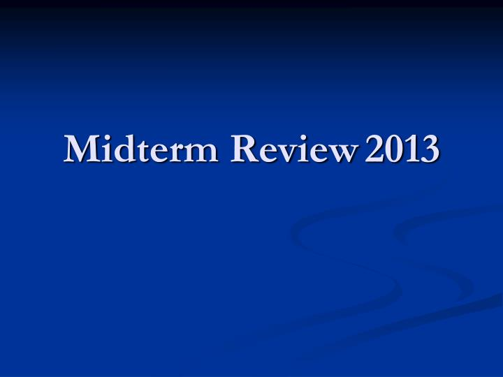 Midterm review 2013
