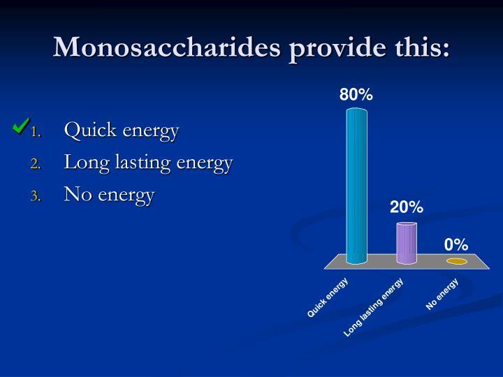 Monosaccharides provide this: