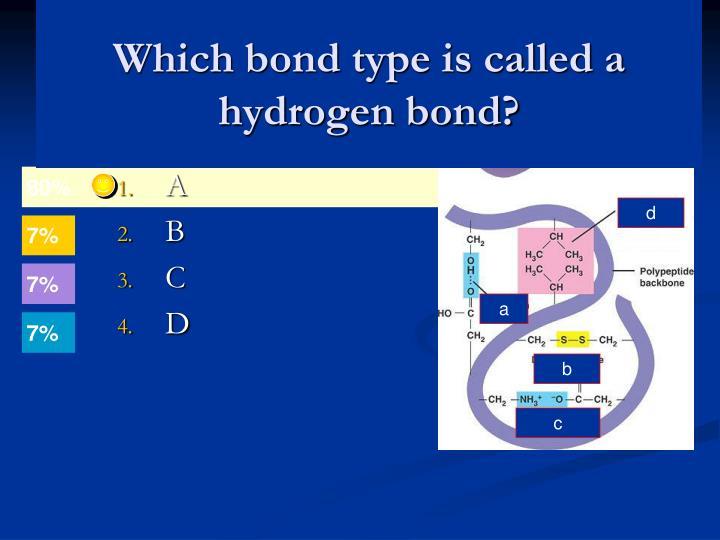 Which bond type is called a hydrogen bond?